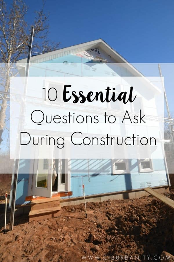 10 important questions to ask during construction for Questions to ask when building a home